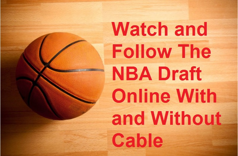 How To Watch and Listen The NBA Draft Online