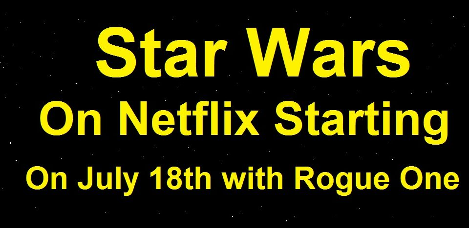 Star Wars Rogue One Will Drop On Netflix July 18th