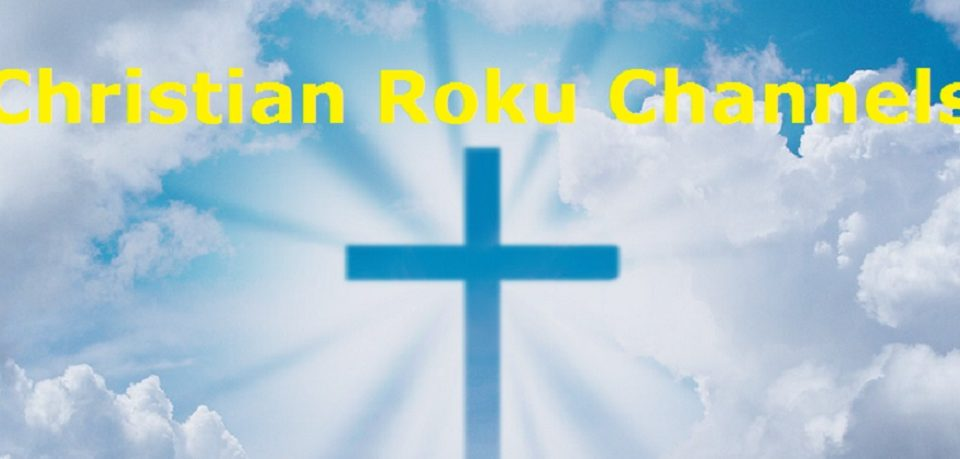 Top 10 Christian Roku Channels | The Streaming Advisor